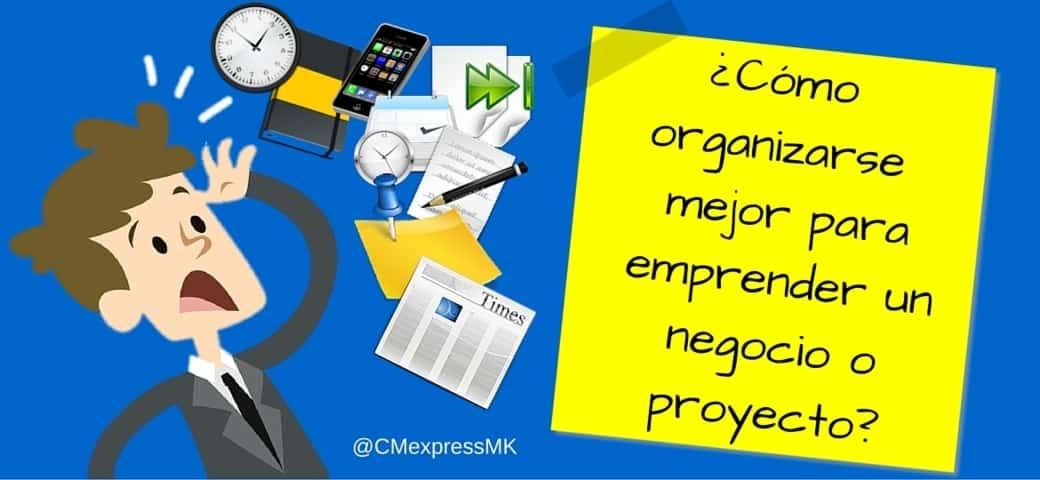 Cómo organizarse para emprender un negocio o proyecto