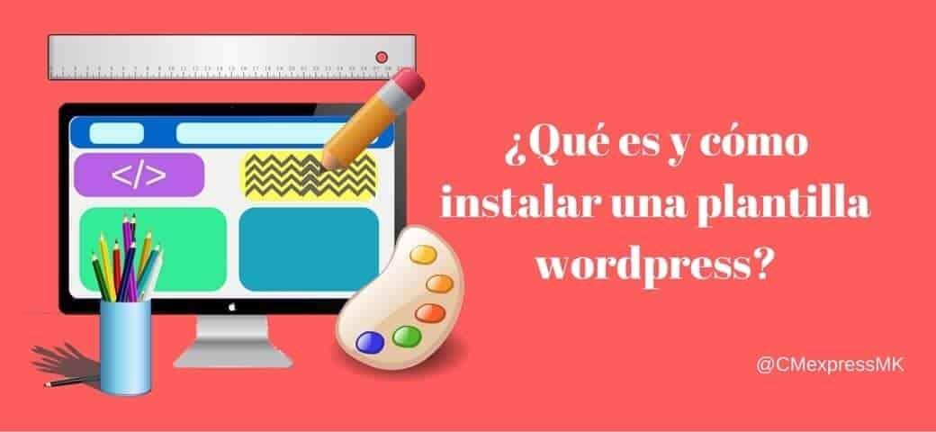 ¿Qué es y cómo instalar una plantilla Wordpress?