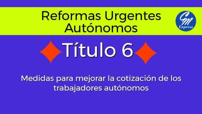 Reforma urgente del trabajador autónomo 2017 – Título 6
