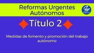 Reformas urgentes para el trabajo autónomo – Título 2