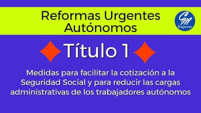 Reformas Urgentes del Trabajo Autónomo – Título 1