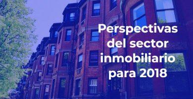 Perspectivas del sector inmobiliario para 2018